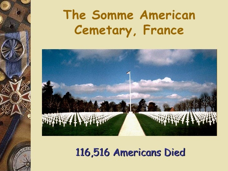 The Somme American Cemetary, France 116,516 Americans Died