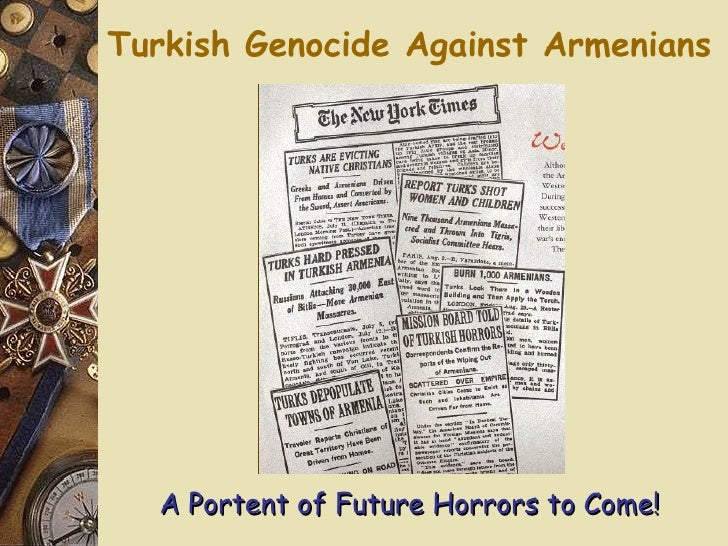 Turkish Genocide Against Armenians A Portent of Future Horrors to Come!