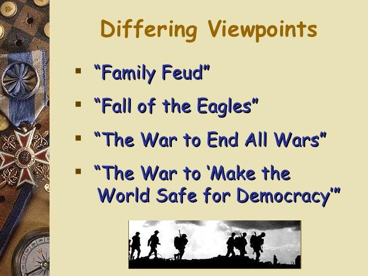 """Differing Viewpoints <ul><li>"""" Family Feud"""" </li></ul><ul><li>"""" Fall of the Eagles"""" </li></ul><ul><li>"""" The War to End All..."""