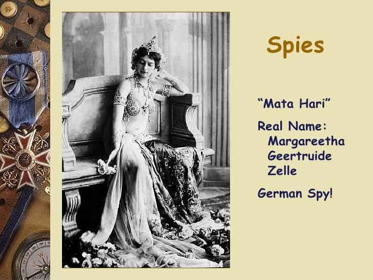 "Spies <ul><li>"" Mata Hari"" </li></ul><ul><li>Real Name:   Margareetha   Geertruide   Zelle </li></ul><ul><li>German Spy! <..."