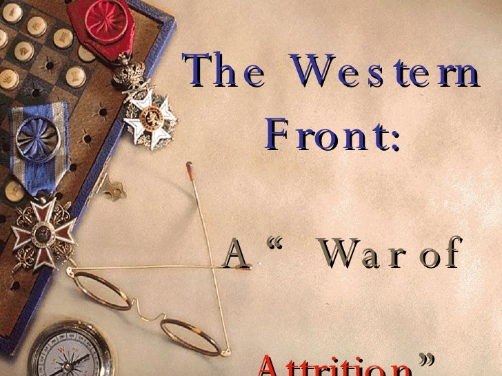 """The Western Front:   A """"War of    Attrition """""""