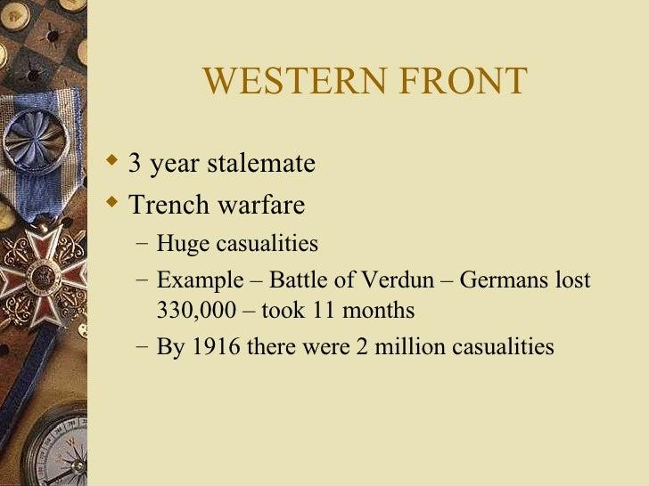 WESTERN FRONT <ul><li>3 year stalemate </li></ul><ul><li>Trench warfare </li></ul><ul><ul><li>Huge casualities  </li></ul>...
