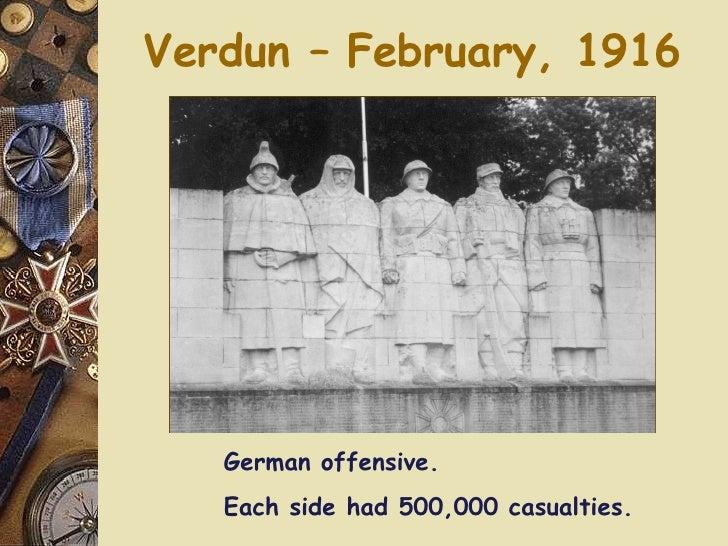 Verdun – February, 1916 <ul><li>German offensive. </li></ul><ul><li>Each side had 500,000 casualties. </li></ul>