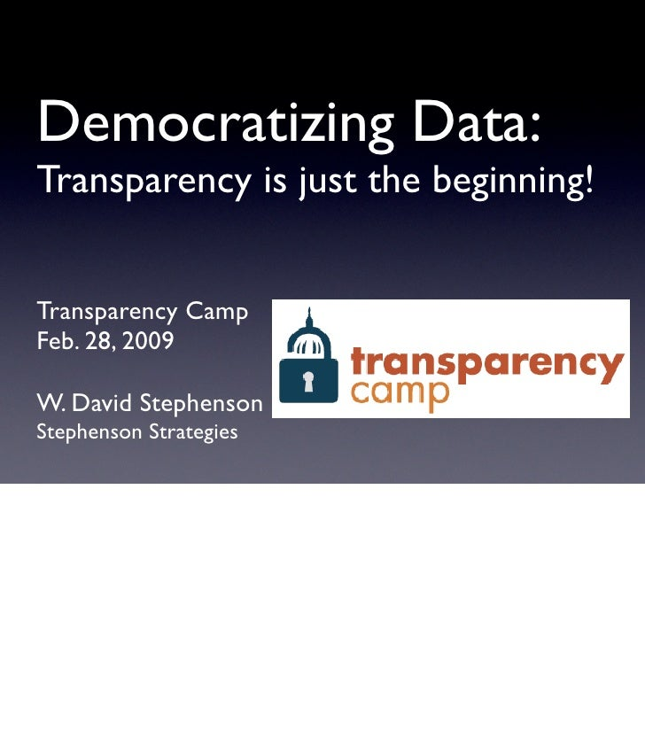 Democratizing Data: Transparency is just the beginning!   Transparency Camp Feb. 28, 2009  W. David Stephenson Stephenson ...