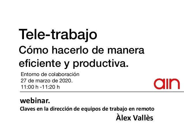Tele-trabajo Cómo hacerlo de manera eficiente y productiva. Entorno de colaboración  27 de marzo de 2020.   11:00 h -11:20 ...