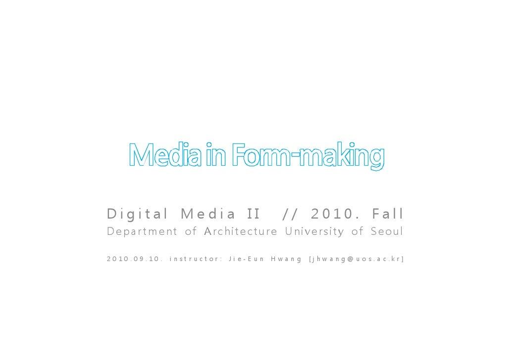 Digital Media II                                        // 2010. Fall Depar tment of Architecture University of Seoul  2 0...
