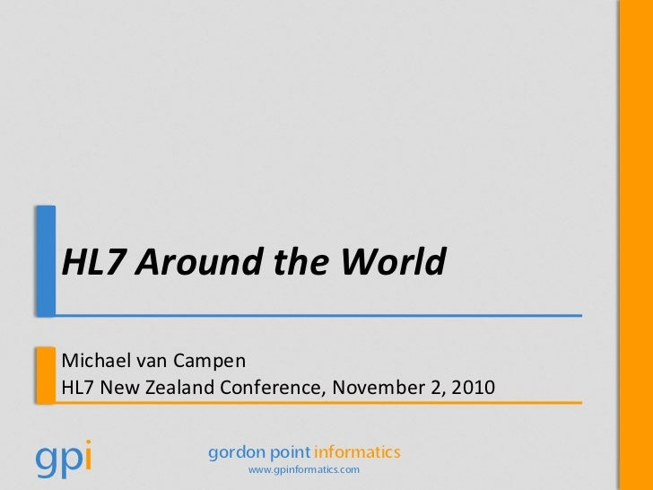 HL7 Around the World<br />Michael van Campen<br />HL7 New Zealand Conference, November 2, 2010<br />