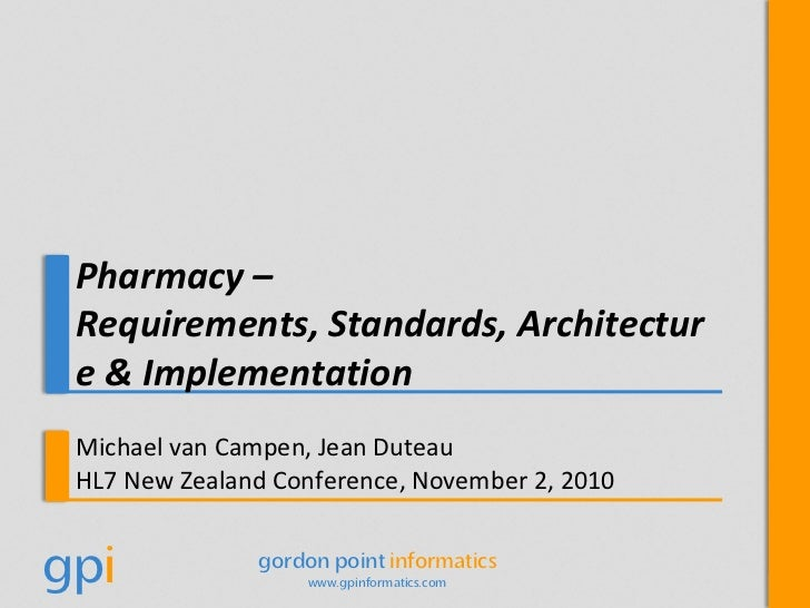Pharmacy – Requirements, Standards, Architecture & Implementation<br />Michael van Campen, Jean Duteau<br />HL7 New Zealan...