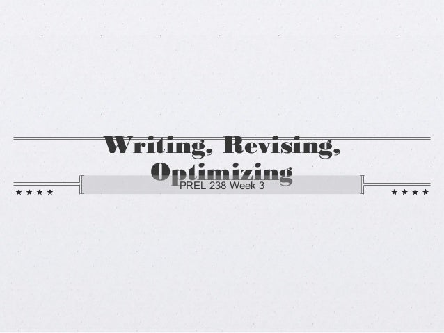 Writing, Revising, Optimizing PREL 238 Week 3