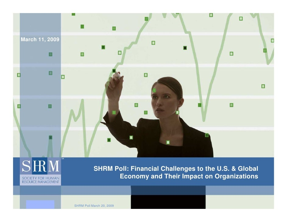 March 11, 2009                                 SHRM Poll: Financial Challenges to the U.S. & Global                       ...