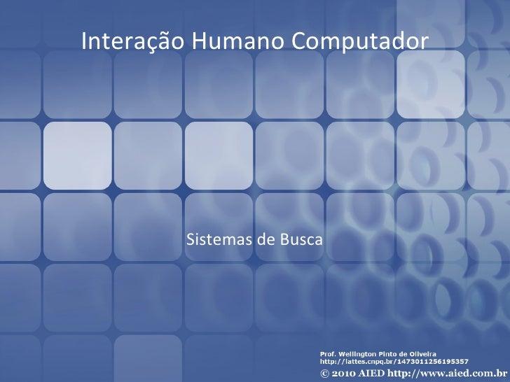 Interação Humano Computador        Sistemas de Busca