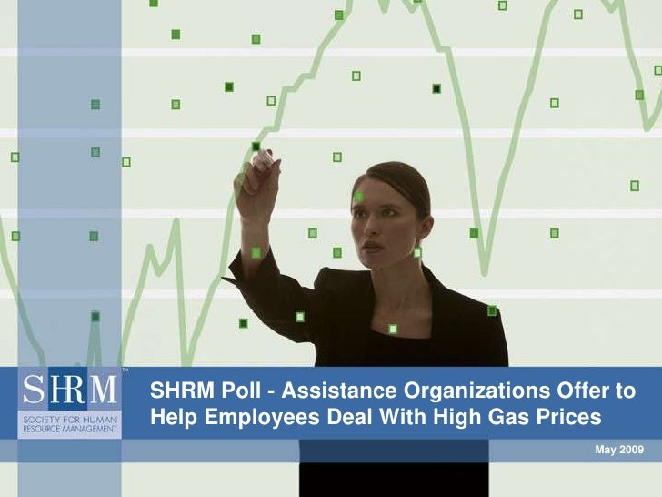 May 2009<br />SHRM Poll - Assistance Organizations Offer to Help Employees Deal With High Gas Prices<br />