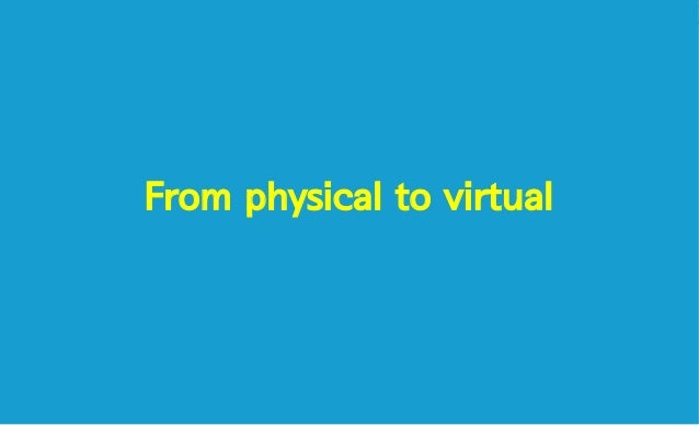 From physical to virtual