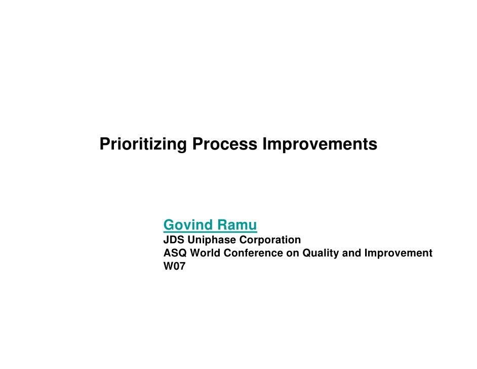 Prioritizing Process Improvements           Govind Ramu        JDS Uniphase Corporation        ASQ World Conference on Qua...