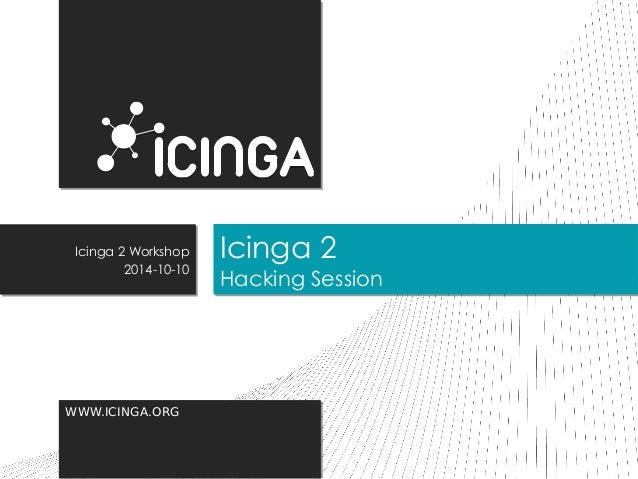 WWW.ICINGA.ORGWWW.ICINGA.ORG Icinga 2 Hacking Session Icinga 2 Hacking Session Icinga 2 Workshop 2014-10-10 Icinga 2 Works...