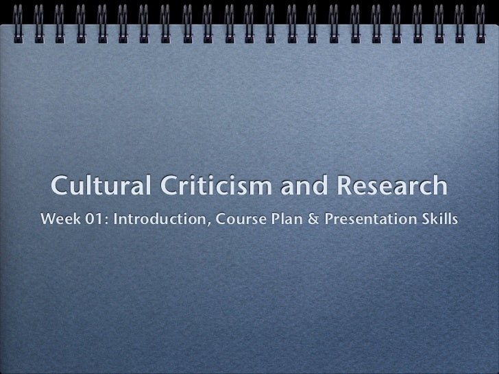 Cultural Criticism and ResearchWeek 01: Introduction, Course Plan & Presentation Skills