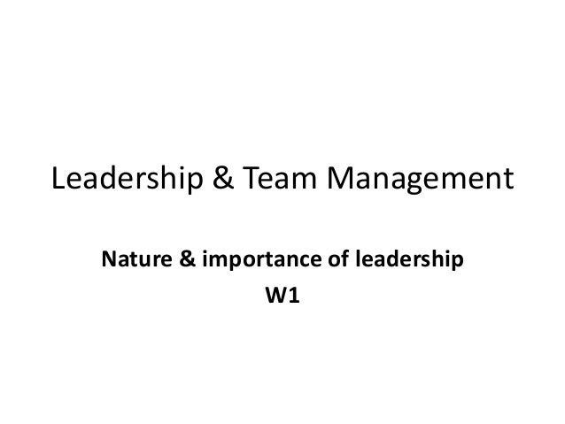 Leadership & Team Management Nature & importance of leadership W1