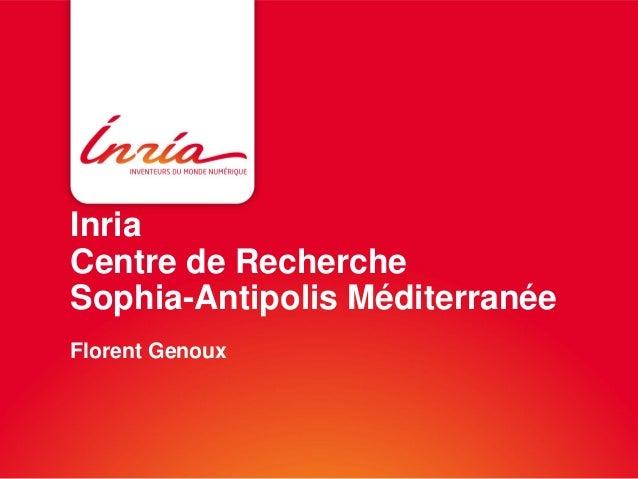 Inria Centre de Recherche Sophia-Antipolis Méditerranée Florent Genoux