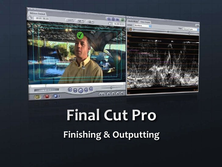 Final Cut Pro<br />Finishing & Outputting<br />