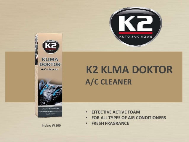 Index: W100 K2 KLMA DOKTOR • EFFECTIVE ACTIVE FOAM • FOR ALL TYPES OF AIR-CONDITIONERS • FRESH FRAGRANCE A/C CLEANER