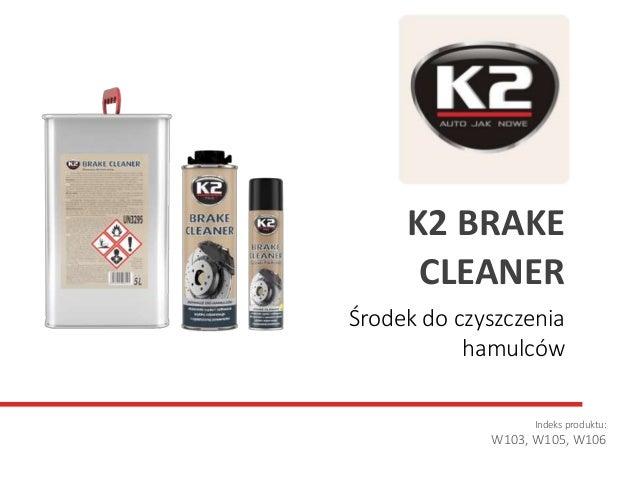 Środek do czyszczenia hamulców Indeks produktu: W103, W105, W106 K2 BRAKE CLEANER