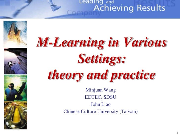 1<br />M-Learning in Various Settings:theory and practice<br />Minjuan Wang<br />EDTEC, SDSU<br />John Liao<br />Chinese C...