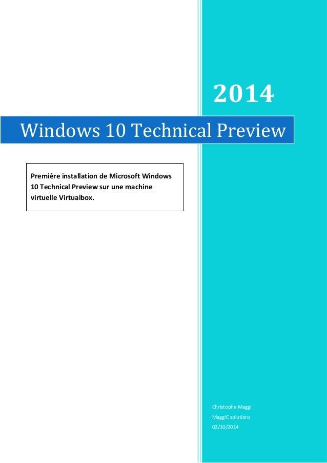 2014 Christophe Maggi MaggiC solutions 02/10/2014 Windows 10 Technical Preview Première installation de Microsoft Windows ...
