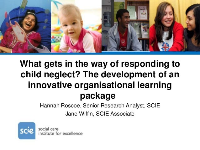 What gets in the way of responding to child neglect? The development of an innovative organisational learning package Hann...