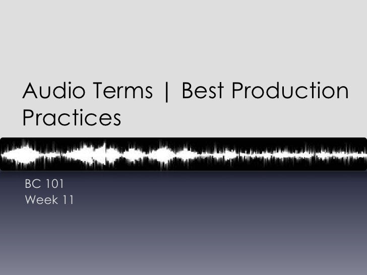 Audio Terms | Best Production Practices	<br />BC 101<br />Week 11<br />