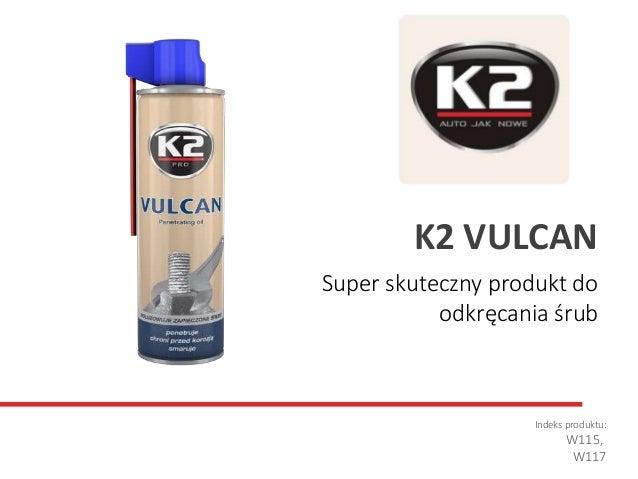 Super skuteczny produkt do odkręcania śrub Indeks produktu: W115, W117 K2 VULCAN