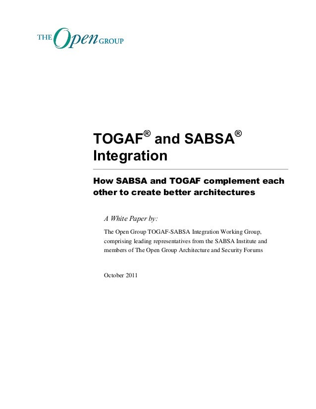 TOGAF® and SABSA® Integration How SABSA and TOGAF complement each other to create better architectures A White Paper by: T...