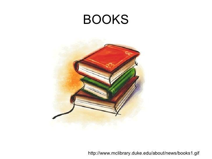 BOOKS <ul><li>http://www.mclibrary.duke.edu/about/news/books1.gif </li></ul>