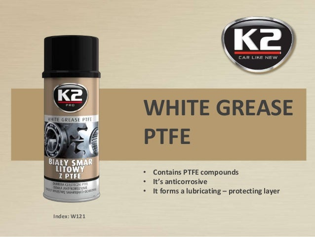 WHITE GREASE PTFE • Contains PTFE compounds • It's anticorrosive • It forms a lubricating – protecting layer Index: W121