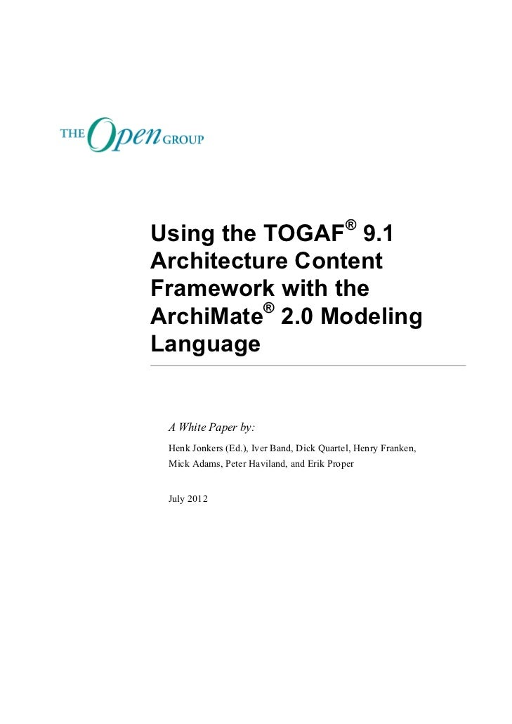 ®Using the TOGAF 9.1Architecture ContentFramework with the          ®ArchiMate 2.0 ModelingLanguage A White Paper by: Henk...