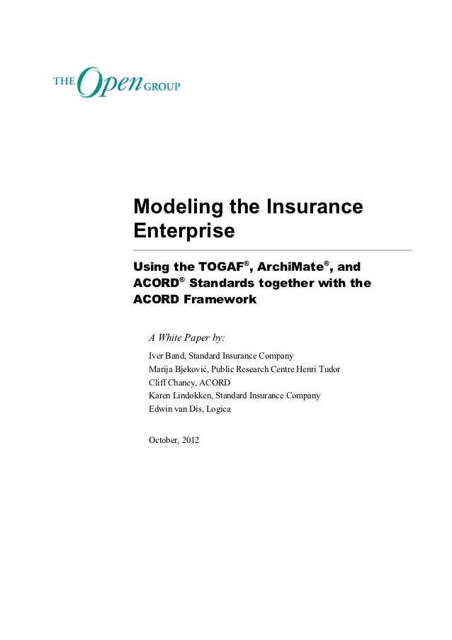 Modeling the InsuranceEnterpriseUsing the TOGAF®, ArchiMate®, andACORD® Standards together with theACORD Framework  A Whit...