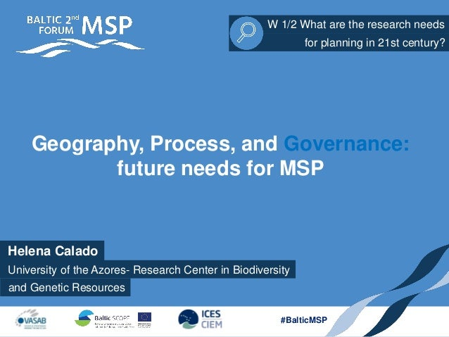 Helena Calado W 1/2 What are the research needs and Genetic Resources for planning in 21st century? #BalticMSP Geography, ...