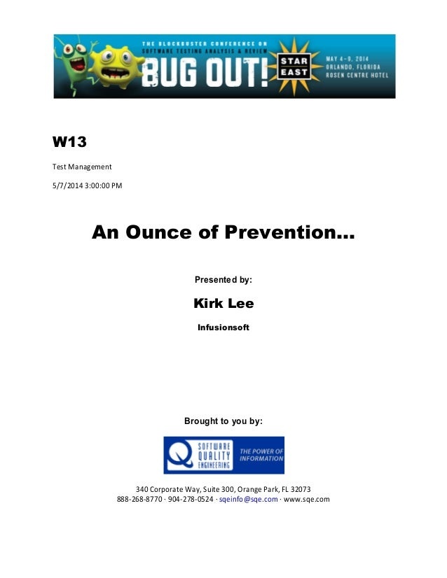 W13 Test Management 5/7/2014 3:00:00 PM An Ounce of Prevention... Presented by: Kirk Lee Infusionsoft Brought to you by: 3...