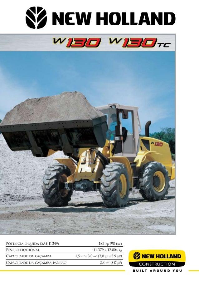 Potência Líquida (SAE J1349) 132 hp (98 kW) Peso operacional 11.379 a 12.004 kg Capacidade da caçamba 1,5 m3 a 3,0 m3 (...