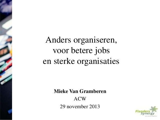 Anders organiseren, voor betere jobs en sterke organisaties  Mieke Van Gramberen ACW 29 november 2013 1
