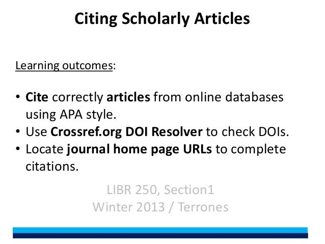 Citing Scholarly ArticlesLearning outcomes:• Cite correctly articles from online databases  using APA style.• Use Crossref...