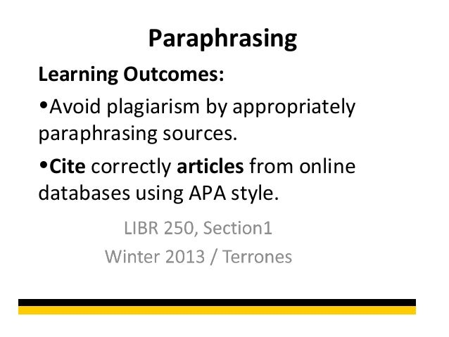 ParaphrasingLearning Outcomes:•Avoid plagiarism by appropriatelyparaphrasing sources.•Cite correctly articles from onlined...