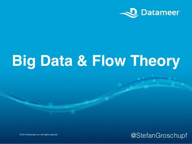 © 2014 Datameer, Inc. All rights reserved. Big Data & Flow Theory @StefanGroschupf
