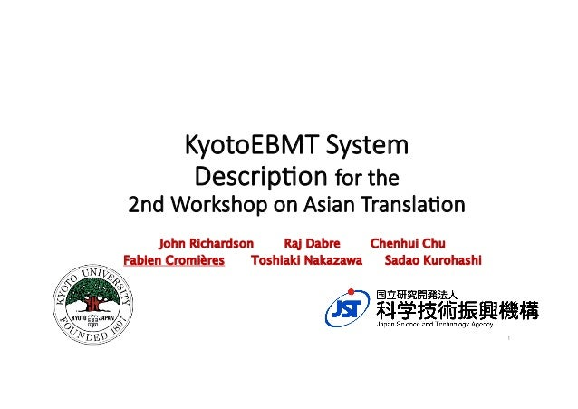 KyotoEBMT  System   Descrip3on  for  the     2nd  Workshop  on  Asian  Transla3on	 John Richardson Raj Dabre Chenhui Chu F...
