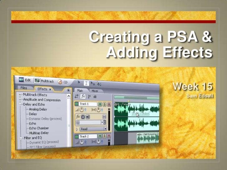 Creating a PSA & Adding Effects<br />Week 15<br />Sam Edsall<br />