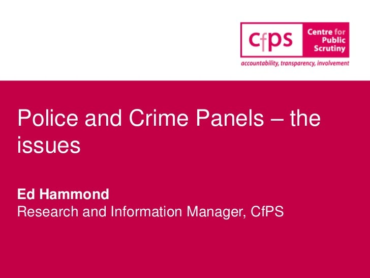 Police and Crime Panels – theissuesEd HammondResearch and Information Manager, CfPS