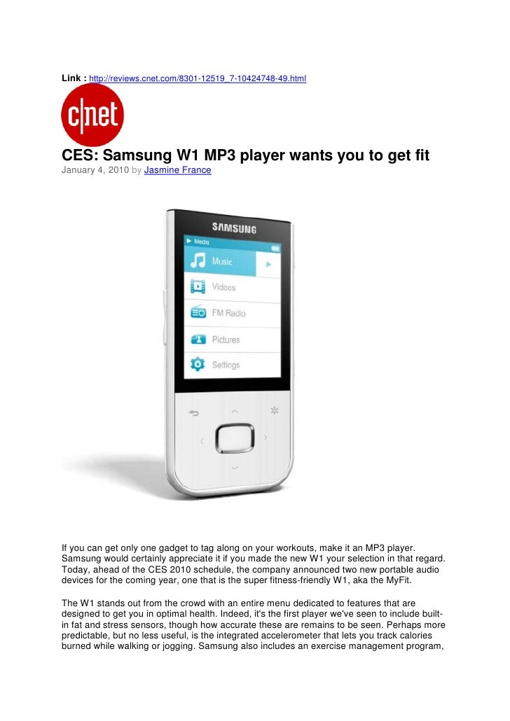 Link : http://reviews.cnet.com/8301-12519_7-10424748-49.html     CES: Samsung W1 MP3 player wants you to get fit January 4...