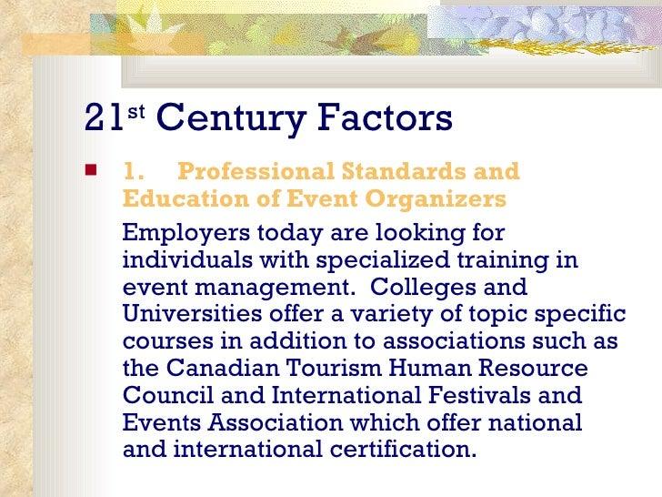 21 st  Century Factors <ul><li>1.   Professional Standards and Education of Event Organizers </li></ul><ul><li>Employe...
