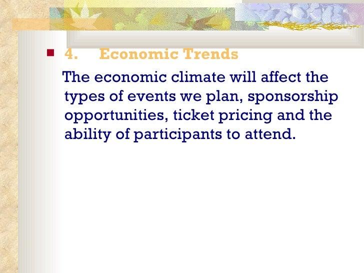 <ul><li>4.   Economic Trends  </li></ul><ul><li>The economic climate will affect the types of events we plan, sponsors...
