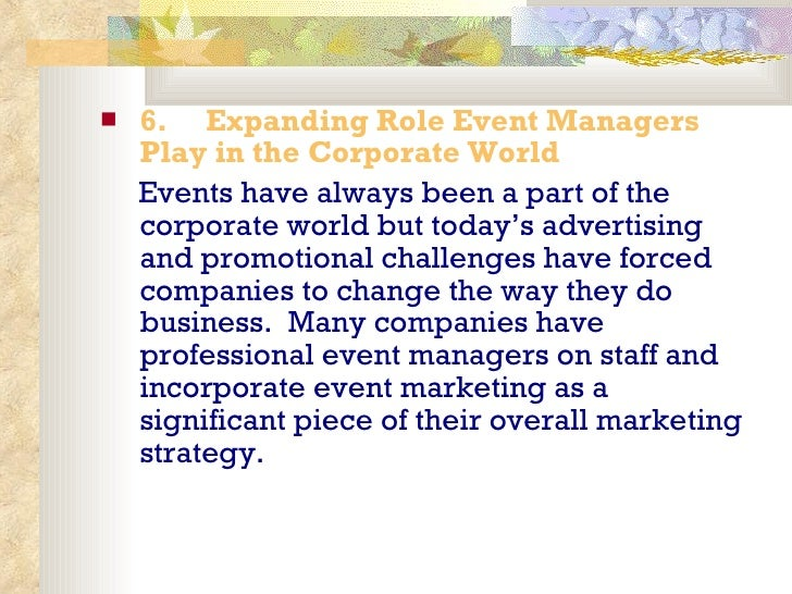 <ul><li>6.   Expanding Role Event Managers Play in the Corporate World </li></ul><ul><li>Events have always been a par...