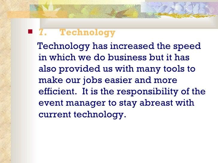 <ul><li>7.   Technology </li></ul><ul><li>Technology has increased the speed in which we do business but it has also ...
